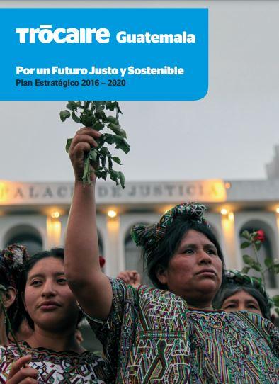 Trócaire Guatemala Plan Estratégico 2016–2020